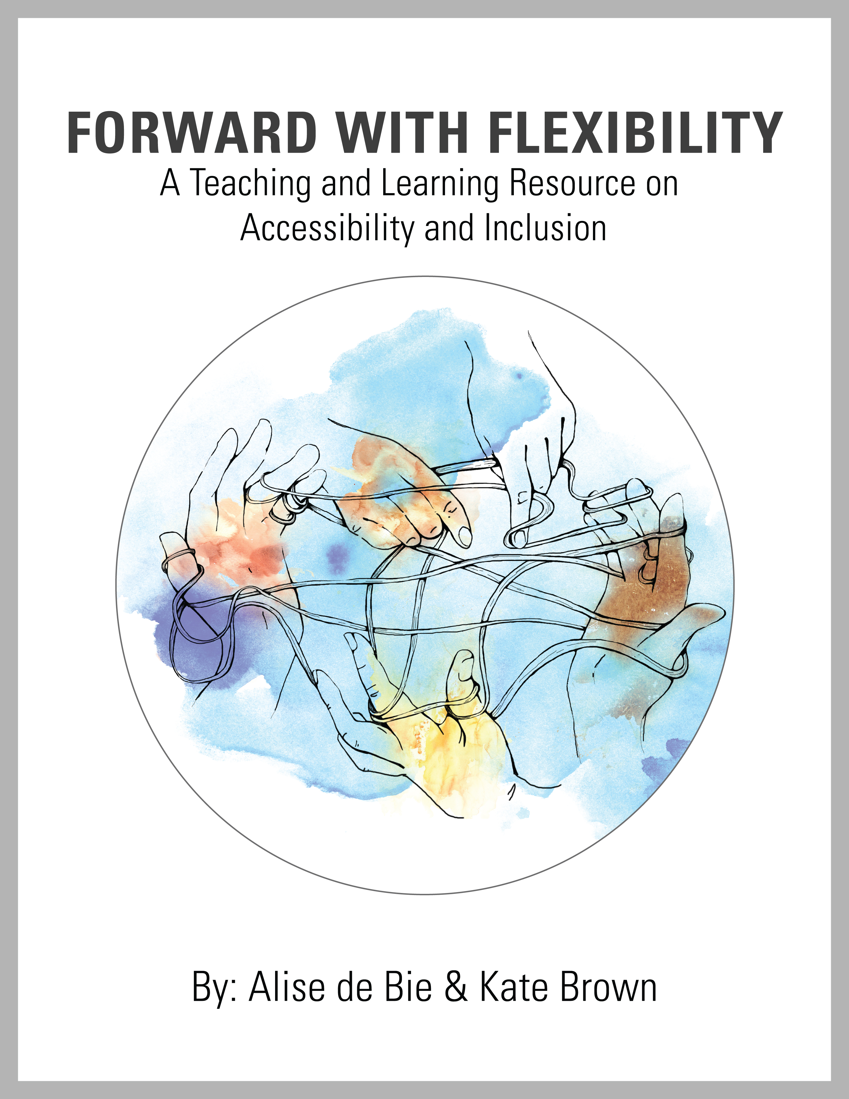 Forward With Flexibility: A Teaching and Learning Resource on Accessibility and Inclusion by Alise de Bie and Kate Brown